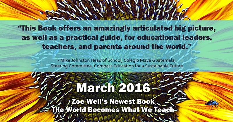 Sunflower with quote and info about Zoe Weil book, The World Becomes What We Teach